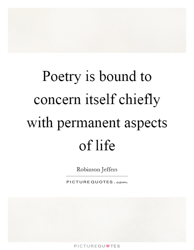 Poetry is bound to concern itself chiefly with permanent aspects of life Picture Quote #1