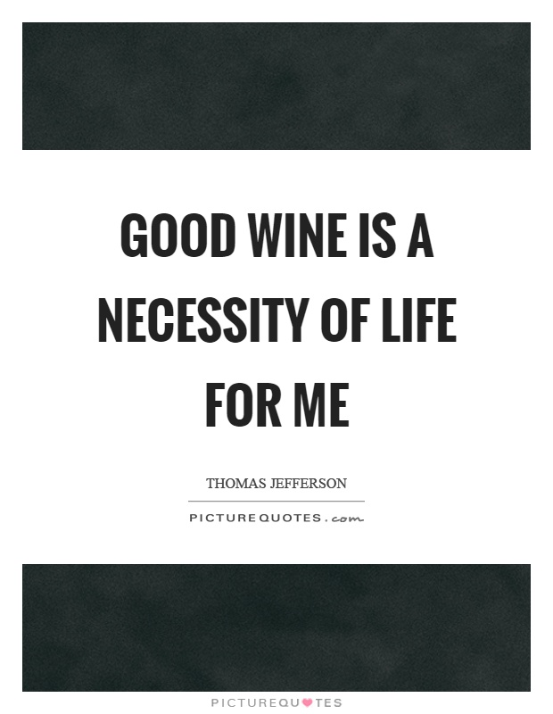 Good wine is a necessity of life for me Picture Quote #1