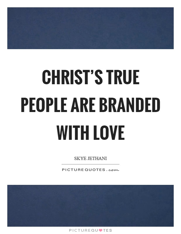 Christ's true people are branded with love Picture Quote #1