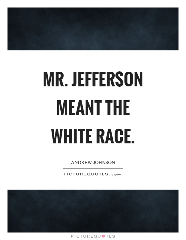Mr. Jefferson meant the white race Picture Quote #1