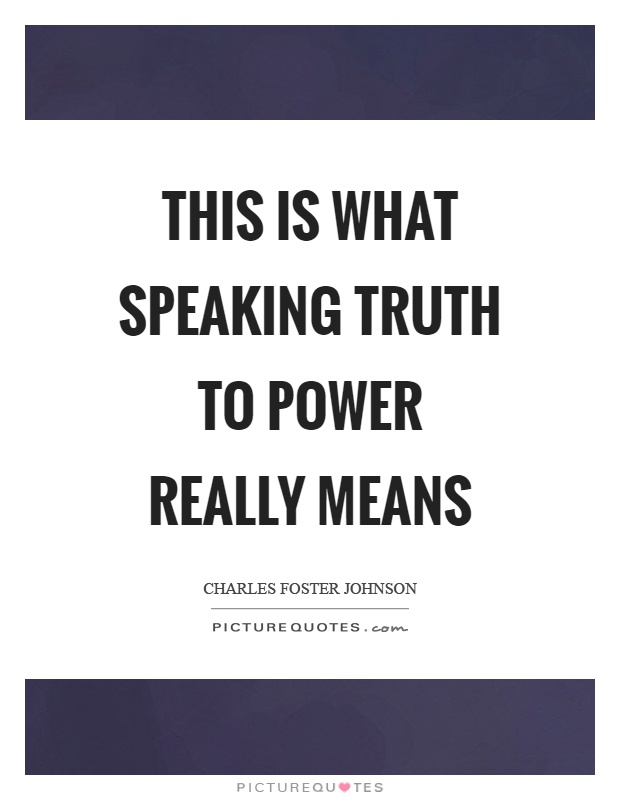 This is what speaking truth to power really means Picture Quote #1