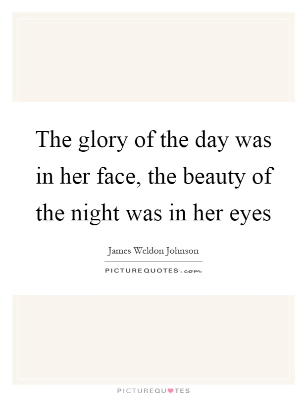 Beauty Quotes For Her Eyes: The Glory Of The Day Was In Her Face, The Beauty Of The