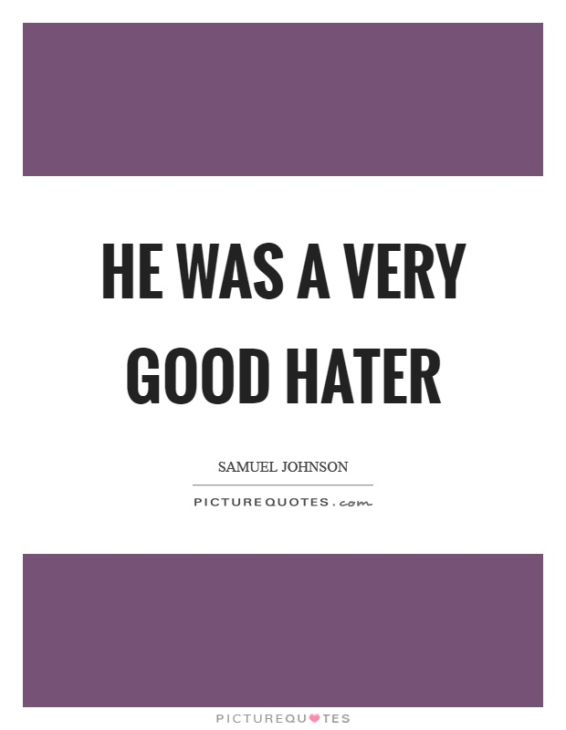 He was a very good hater Picture Quote #1