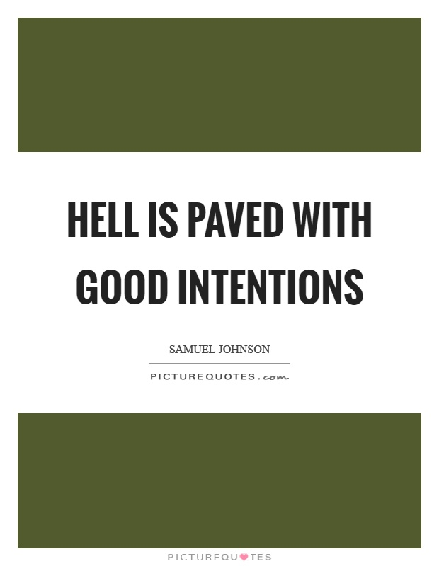 Hell is paved with good intentions Picture Quote #1