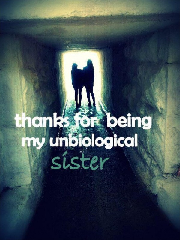 thanks for being my unbiological sister Picture Quote #1