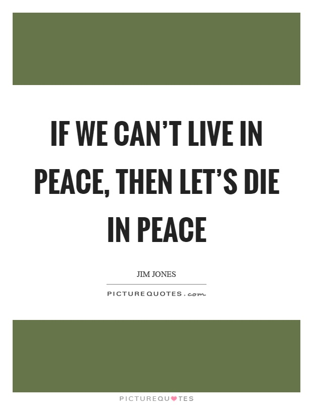 If we can't live in peace, then let's die in peace Picture Quote #1