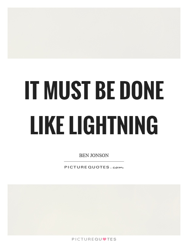 It must be done like lightning Picture Quote #1