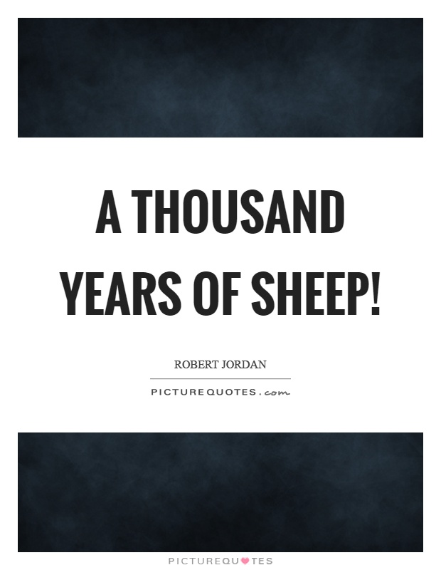 A thousand years of sheep! Picture Quote #1
