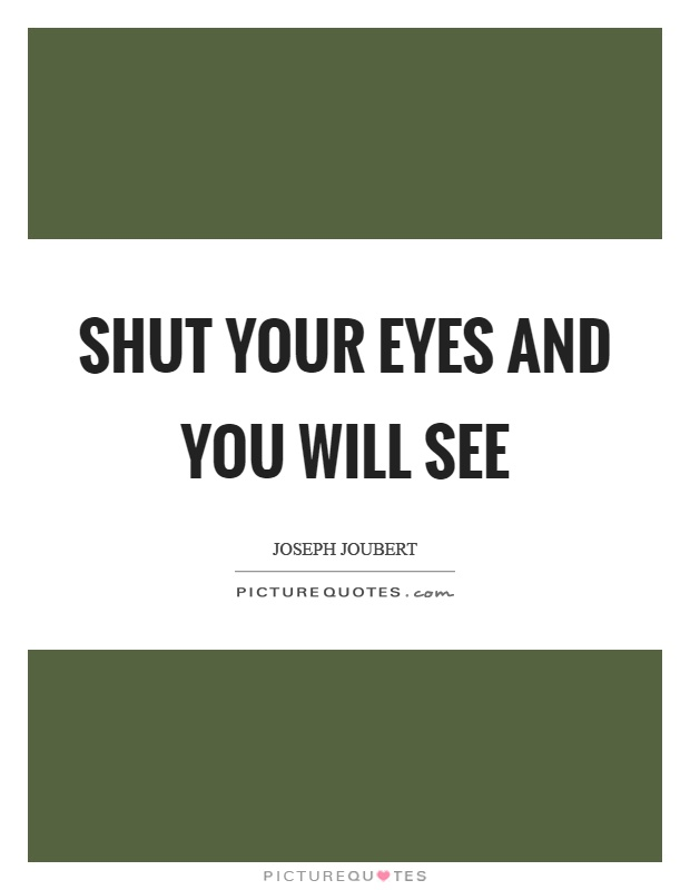 Shut your eyes and you will see Picture Quote #1