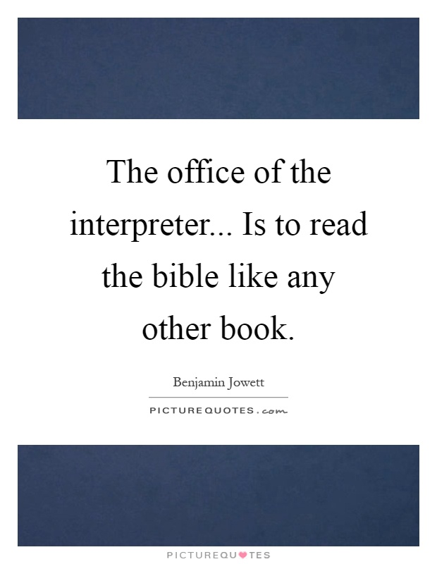The office of the interpreter... Is to read the bible like any other book Picture Quote #1