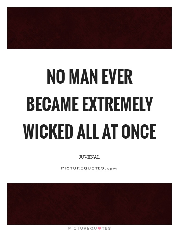 No man ever became extremely wicked all at once Picture Quote #1