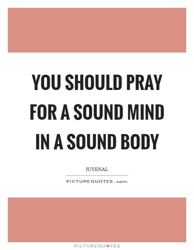 You should pray for a sound mind in a sound body Picture Quote #1