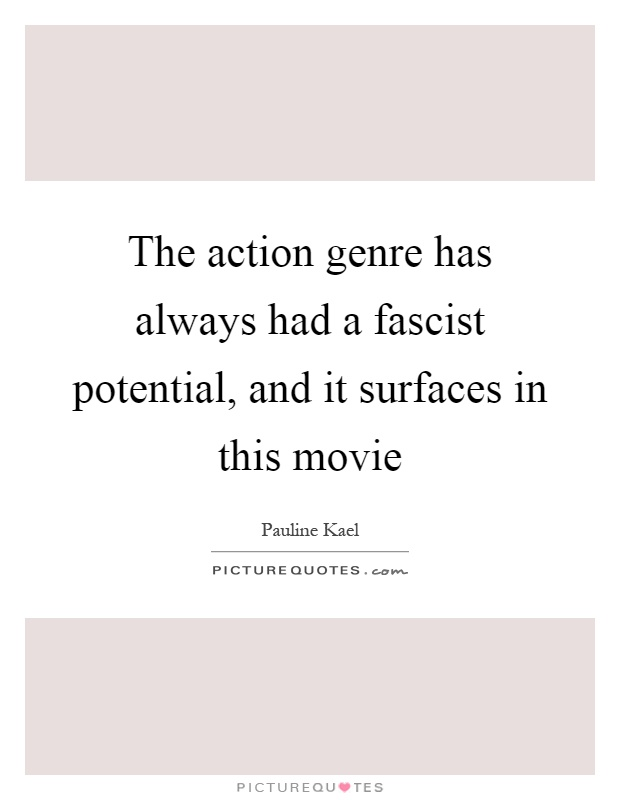 The action genre has always had a fascist potential, and it surfaces in this movie Picture Quote #1