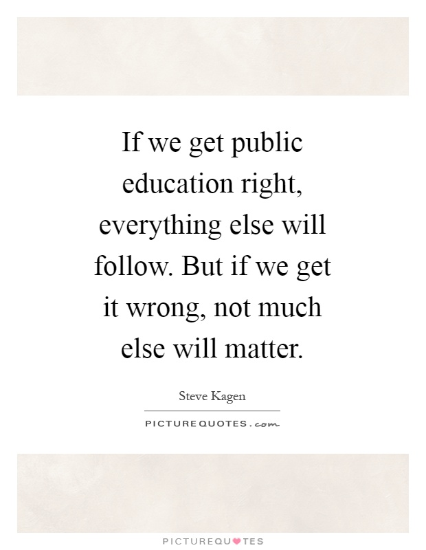 If we get public education right, everything else will follow