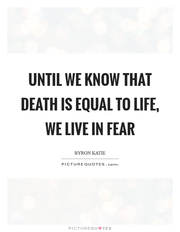 Until we know that death is equal to life, we live in fear Picture Quote #1