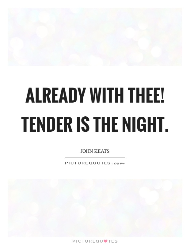 Already with thee! Tender is the night Picture Quote #1