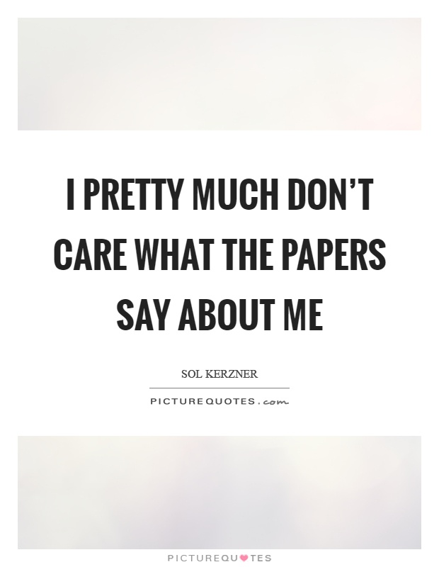 I pretty much don't care what the papers say about me Picture Quote #1