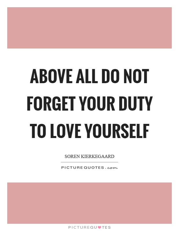 Above all do not forget your duty to love yourself Picture Quote #1