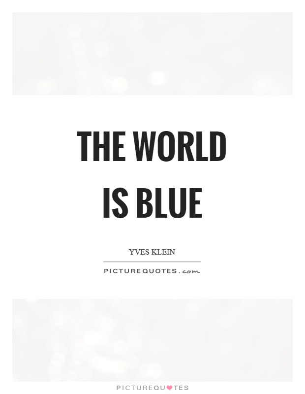 Blue Quotes Fascinating The World Is Blue Picture Quotes