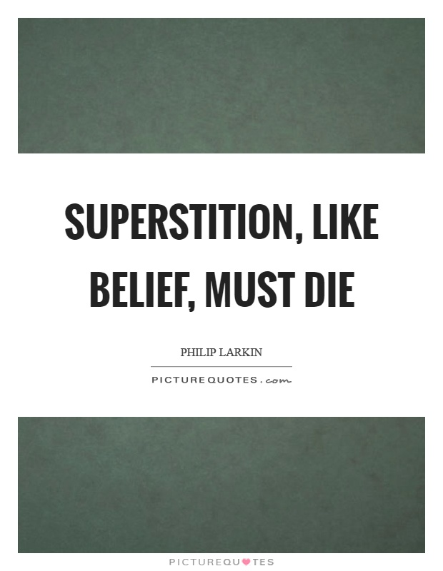 Superstition, like belief, must die Picture Quote #1