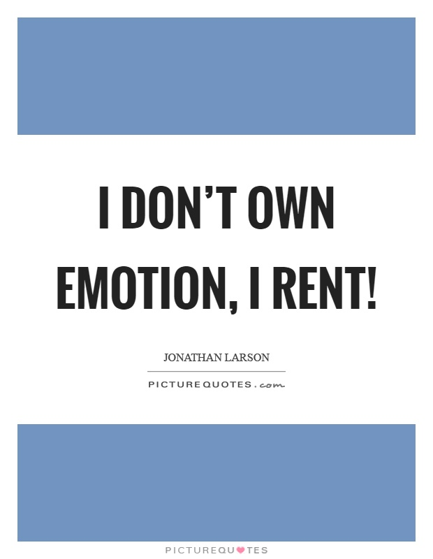 I don't own emotion, I rent! Picture Quote #1