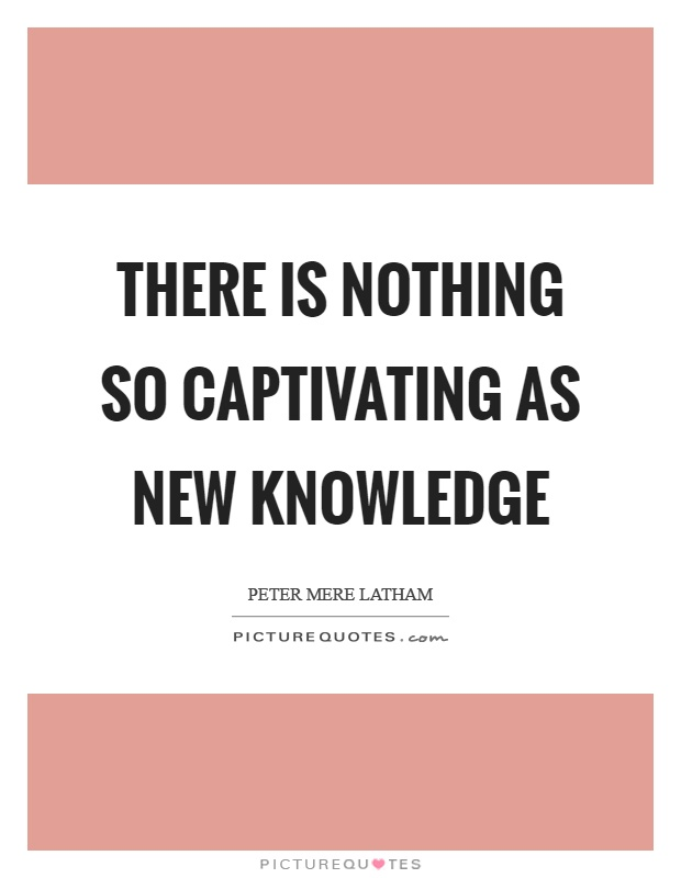 There is nothing so captivating as new knowledge Picture Quote #1