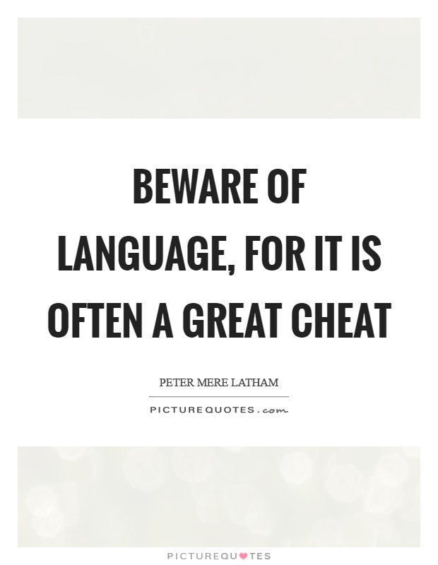Beware of language, for it is often a great cheat Picture Quote #1