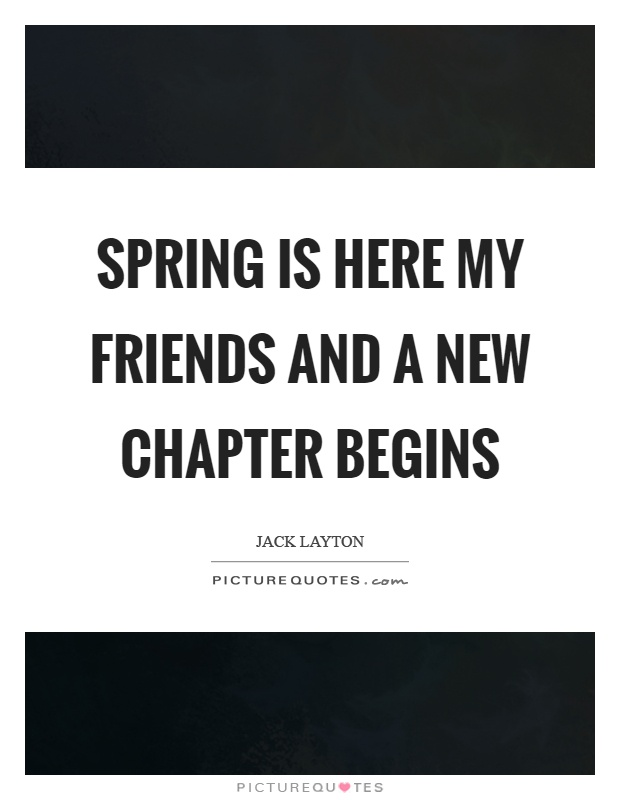 spring is here my friends and a new chapter begins