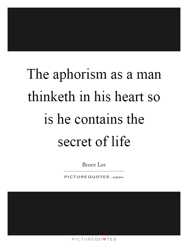 The aphorism as a man thinketh in his heart so is he contains the secret of life Picture Quote #1