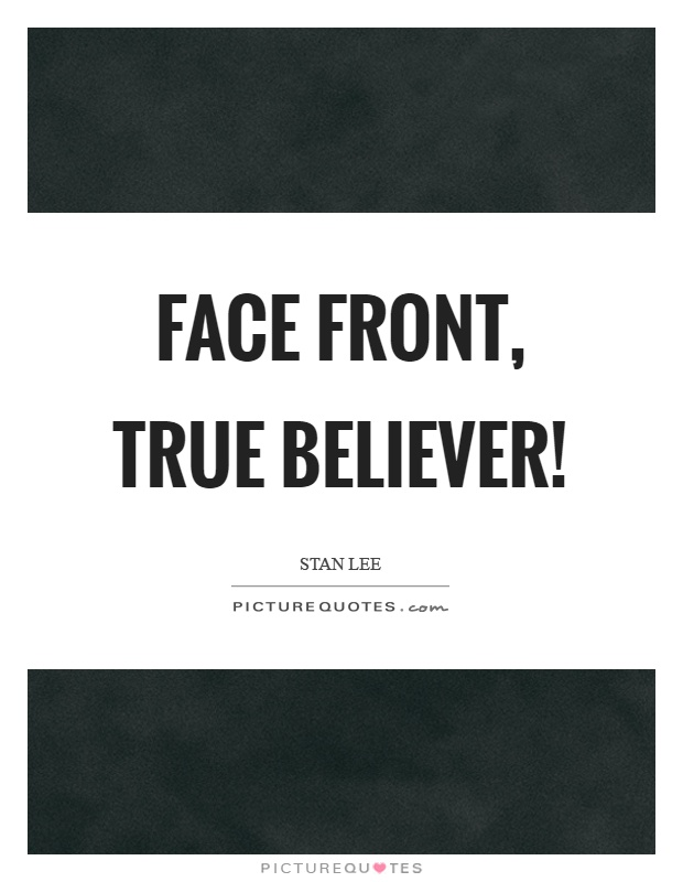 Face front, true believer! Picture Quote #1