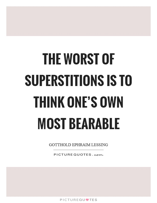 The worst of superstitions is to think One's own most bearable Picture Quote #1