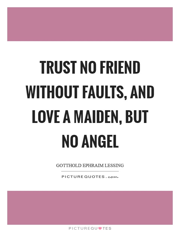 Trust no friend without faults, and love a maiden, but no angel Picture Quote #1