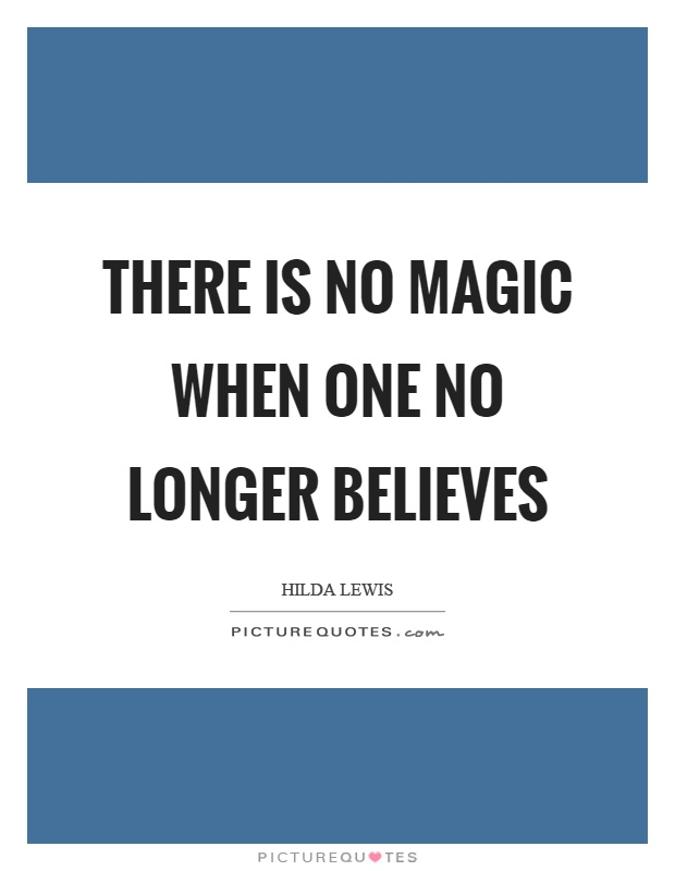 There is no magic when one no longer believes Picture Quote #1