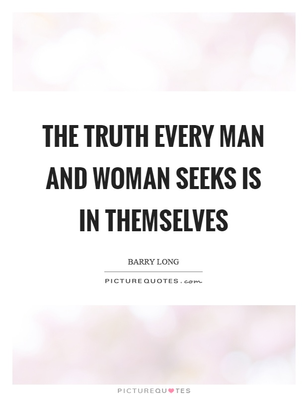 The truth every man and woman seeks is in themselves Picture Quote #1