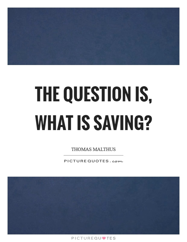 The question is, what is saving? Picture Quote #1