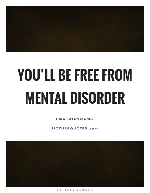 You'll be free from mental disorder Picture Quote #1