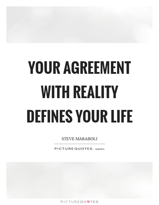 Your agreement with reality defines your life Picture Quote #1