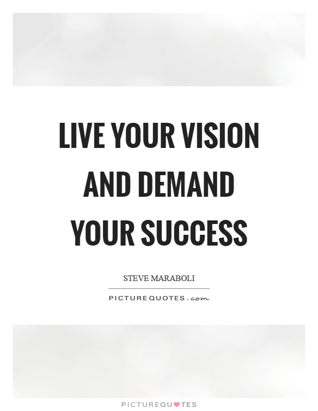 Live your vision and demand your success Picture Quote #1