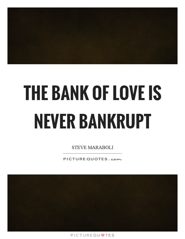 The bank of love is never bankrupt Picture Quote #1
