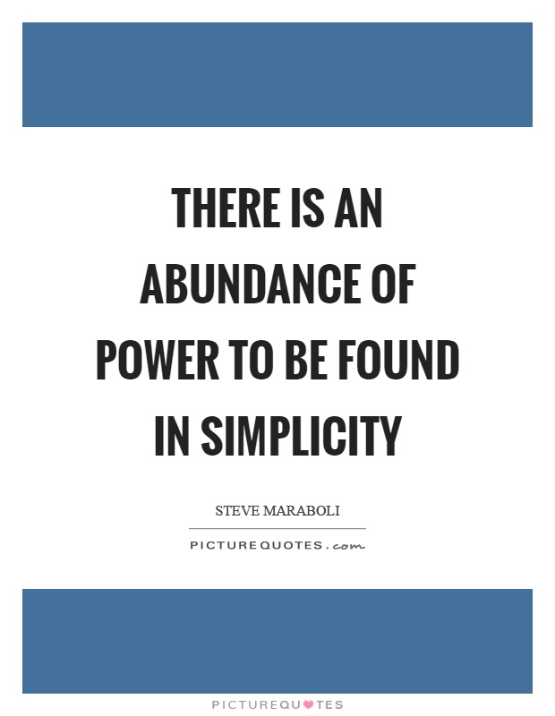There is an abundance of power to be found in simplicity Picture Quote #1