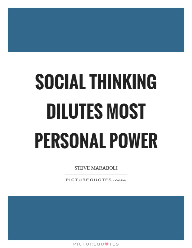 Social thinking dilutes most personal power Picture Quote #1