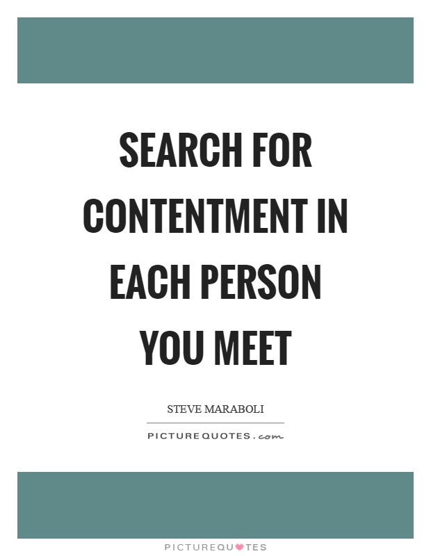 Search for contentment in each person you meet Picture Quote #1