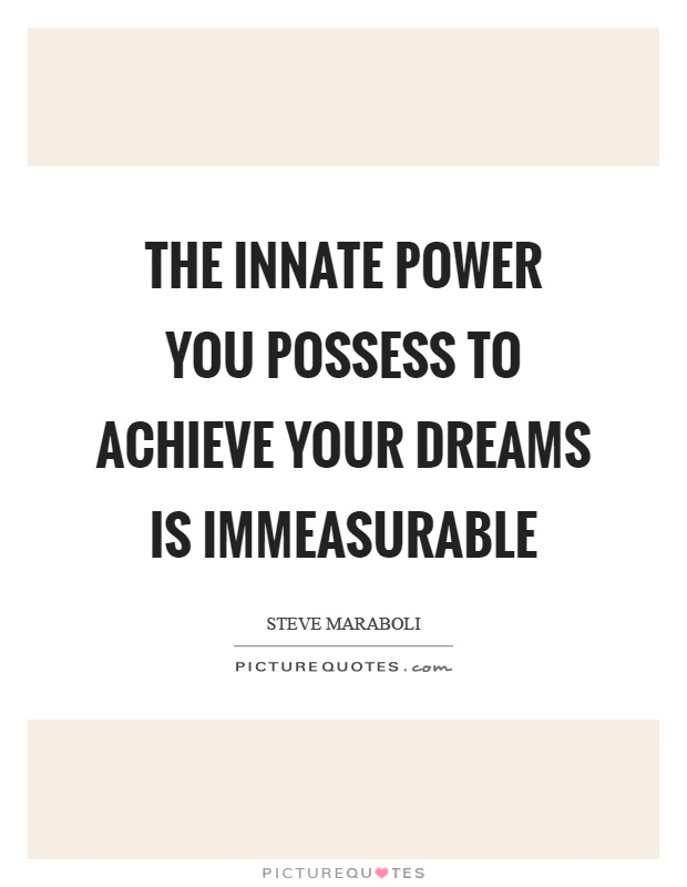 The innate power you possess to achieve your dreams is immeasurable Picture Quote #1