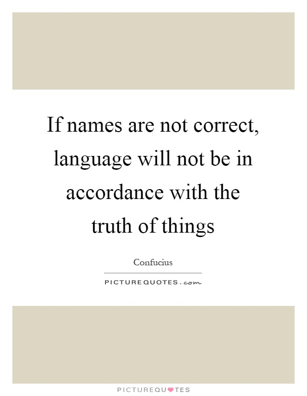 If names are not correct, language will not be in accordance with the truth of things Picture Quote #1