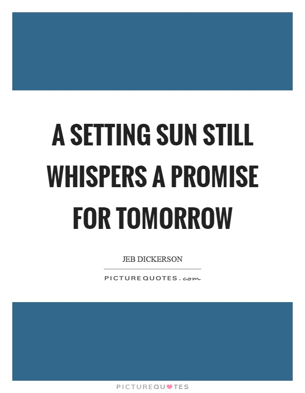 A setting sun still whispers a promise for tomorrow Picture Quote #1