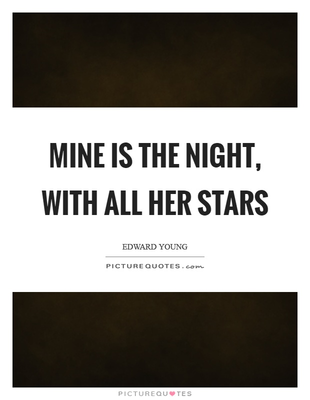 Mine is the night, with all her stars Picture Quote #1
