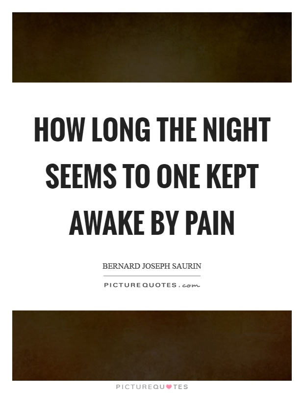 How long the night seems to one kept awake by pain Picture Quote #1