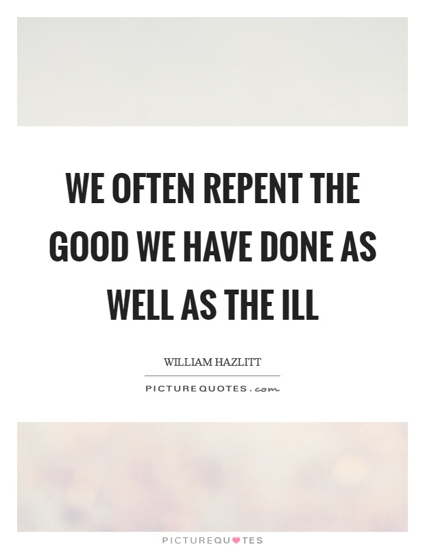 We often repent the good we have done as well as the ill Picture Quote #1