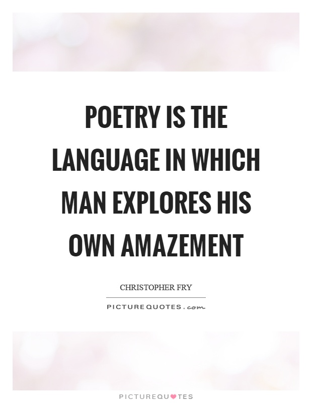 Poetry is the language in which man explores his own amazement Picture Quote #1