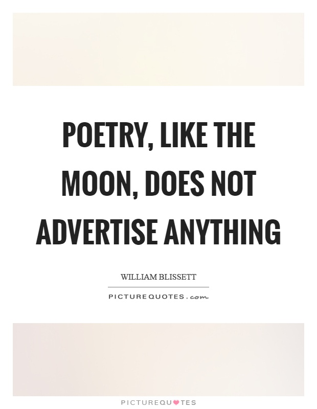 Poetry, like the moon, does not advertise anything Picture Quote #1